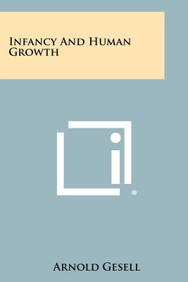Infancy and Human Growth - Gesell, Arnold