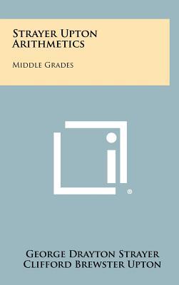 Strayer Upton Arithmetics: Middle Grades - Strayer, George Drayton, and Upton, Clifford Brewster