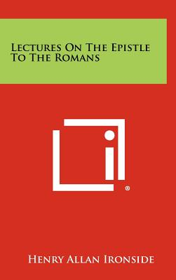Lectures on the Epistle to the Romans - Ironside, Henry Allan