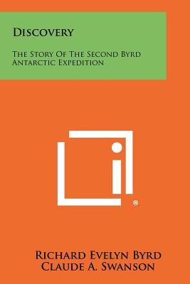 Discovery: The Story of the Second Byrd Antarctic Expedition - Byrd, Richard Evelyn, Admiral, and Swanson, Claude A (Introduction by)