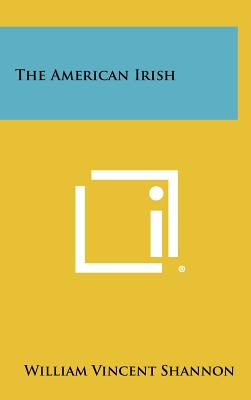 The American Irish - Shannon, William Vincent