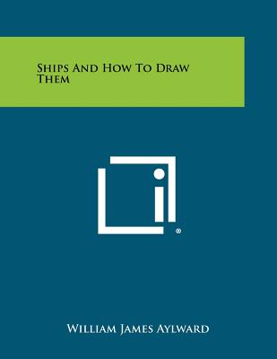 Ships and How to Draw Them - Aylward, William James