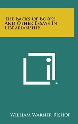 The Backs of Books and Other Essays in Librarianship - Bishop, William Warner