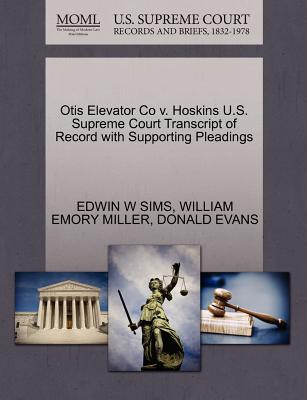 Otis Elevator Co V. Hoskins U.S. Supreme Court Transcript of Record with Supporting Pleadings - Sims, Edwin W, and Miller, William Emory, and Evans, Donald