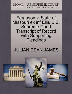 Ferguson V. State of Missouri Ex INF Ellis U.S. Supreme Court Transcript of Record with Supporting Pleadings - James, Julian Dean