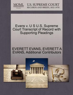 Evans V. U S U.S. Supreme Court Transcript of Record with Supporting Pleadings - Evans, Everett, and Additional Contributors