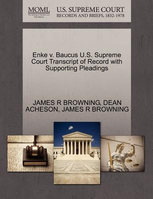 Enke V. Baucus U.S. Supreme Court Transcript of Record with Supporting Pleadings - Browning, James R, and Acheson, Dean