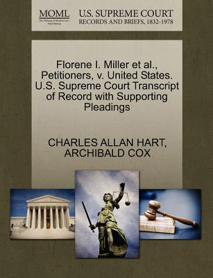 Florene I. Miller et al., Petitioners, V. United States. U.S. Supreme Court Transcript of Record with Supporting Pleadings - Hart, Charles Allan, and Cox, Archibald