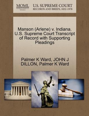 Manson (Arlene) V. Indiana. U.S. Supreme Court Transcript of Record with Supporting Pleadings - Ward, Palmer K, and Dillon, John J