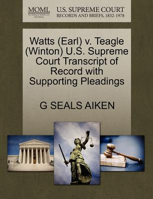 Watts (Earl) V. Teagle (Winton) U.S. Supreme Court Transcript of Record with Supporting Pleadings - Aiken, G Seals