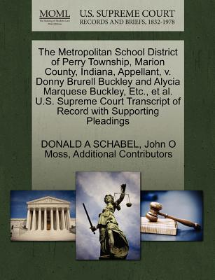 The Metropolitan School District of Perry Township, Marion County, Indiana, Appellant, V. Donny Brurell Buckley and Alycia Marquese Buckley, Etc., et al. U.S. Supreme Court Transcript of Record with Supporting Pleadings - Schabel, Donald A, and Moss, John O, and Additional Contributors