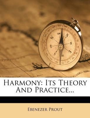 Harmony: Its Theory and Practice... - Prout, Ebenezer