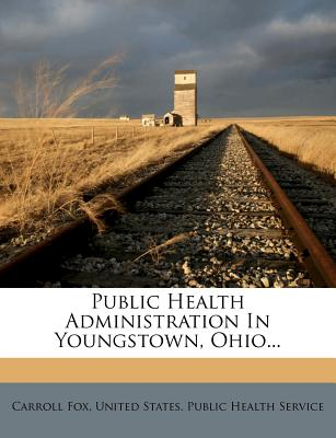 Public Health Administration in Youngstown, Ohio... - Fox, Carroll, and United States Public Health Service (Creator)