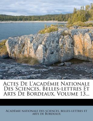 Actes de L'Academie Nationale Des Sciences, Belles-Lettres Et Arts de Bordeaux - Academie Nationale Des Sciences Belles-Lettres Et Arts de Bordeaux (Creator)