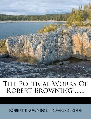 The Poetical Works of Robert Browning ...... - Browning, Robert, and Berdoe, Edward