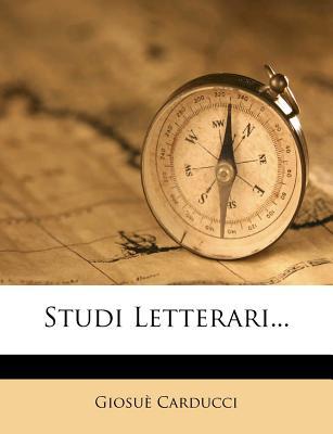 Studi Letterari... - Carducci, Giosue