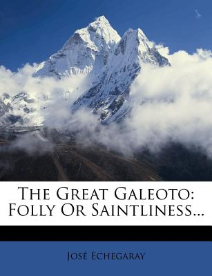 The Great Galeoto: Folly or Saintliness... - Echegaray, Jose