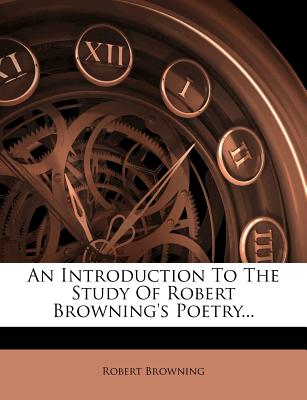 An Introduction to the Study of Robert Browning's Poetry... - Browning, Robert