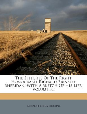 The Speeches of the Right Honourable Richard Brinsley Sheridan: With a Sketch of His Life, Volume 3... - Sheridan, Richard Brinsley