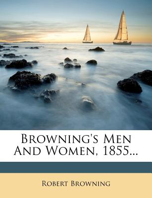 Browning's Men and Women, 1855 - Browning, Robert