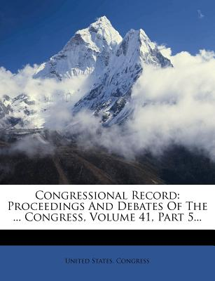 Congressional Record: Proceedings and Debates of the ... Congress, Volume 41, Part 5... - Congress, United States, Professor