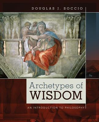 Archetypes of Wisdom: An Introduction to Philosophy - Soccio, Douglas J.