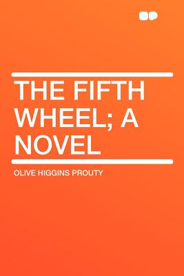 The Fifth Wheel; A Novel - Prouty, Olive Higgins