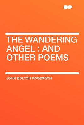 The Wandering Angel: And Other Poems - Rogerson, John Bolton