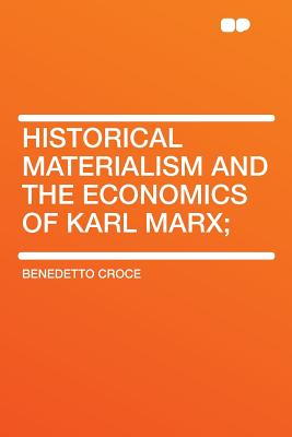 Historical Materialism and the Economics of Karl Marx; - Croce, Benedetto