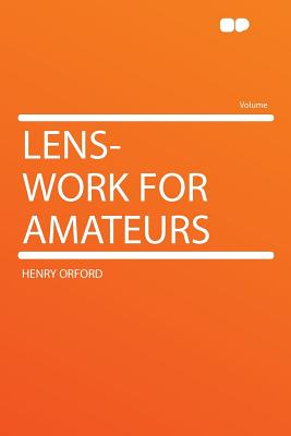 Lens-Work for Amateurs - Orford, Henry