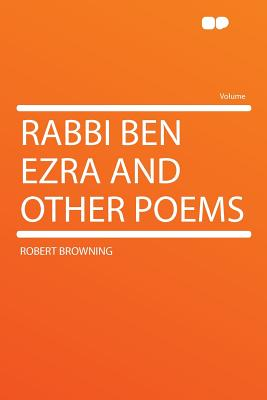 Rabbi Ben Ezra and Other Poems - Browning, Robert (Creator)