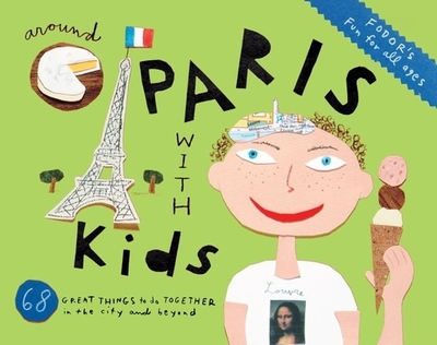 Fodor's Around Paris with Kids - Ditsler-Ladonne, Jennifer, and Le Moing, Emily Emerson