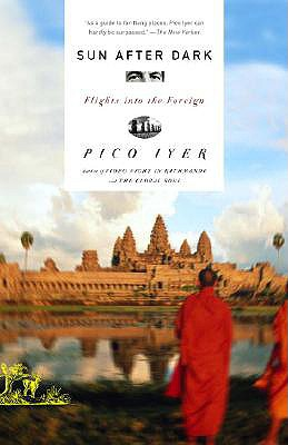 Sun After Dark: Flights Into the Foreign - Iyer, Pico
