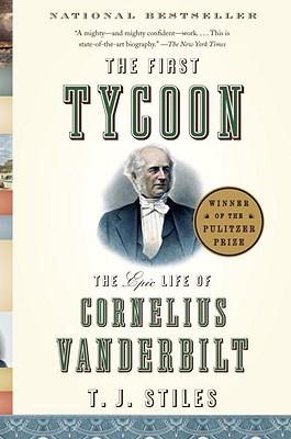 The First Tycoon: The Epic Life of Cornelius Vanderbilt - Stiles, T J