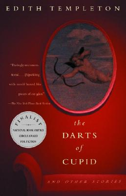 The Darts of Cupid: Stories - Templeton, Edith