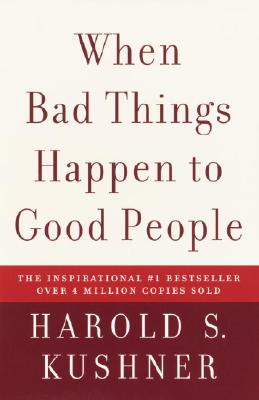 When Bad Things Happen to Good People - Kushner, Harold S, Rabbi