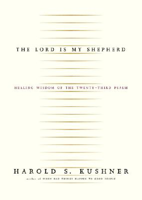 The Lord Is My Shepherd: Healing Wisdom of the Twenty-Third Psalm - Kushner, Harold S