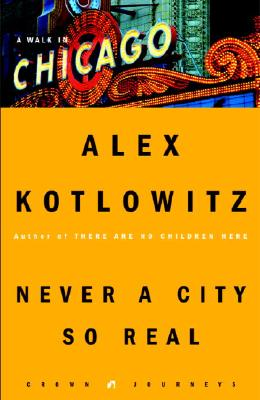 Never a City So Real: A Walk in Chicago - Kotlowitz, Alex