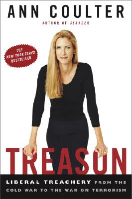 Treason: Liberal Treachery from the Cold War to the War on Terrorism - Coulter, Ann