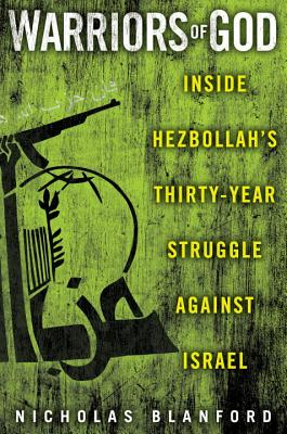 Warriors of God: Inside Hezbollah's Thirty-Year Struggle Against Israel - Blanford, Nicholas