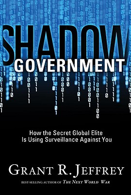 Shadow Government: How the Secret Global Elite Is Using Surveillance Against You - Jeffrey, Grant R, Dr.