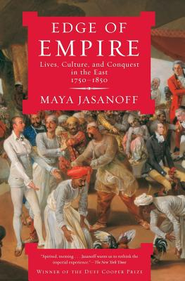 Edge of Empire: Lives, Culture, and Conquest in the East, 1750-1850 - Jasanoff, Maya