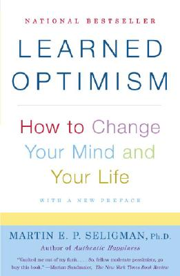 Learned Optimism: How to Change Your Mind and Your Life - Seligman, Martin E P, Ph.D.