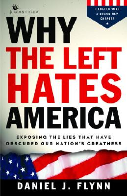 Why the Left Hates America: Exposing the Lies That Have Obscured Our Nation's Greatness - Flynn, Daniel J