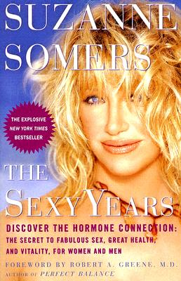 The Sexy Years: Discover the Hormone Connection: The Secret to Fabulous Sex, Great Health, and Vitality, for Women and Men - Somers, Suzanne