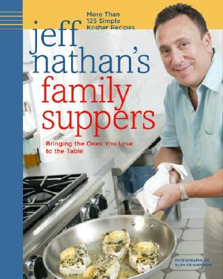 Jeff Nathan's Family Suppers: More Than 125 Simple Kosher Recipes - Nathan, Jeff, and Richardson, Alan (Photographer)