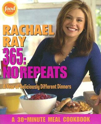 Rachael Ray 365: No Repeats: A Year of Deliciously Different Dinners - Ray, Rachael
