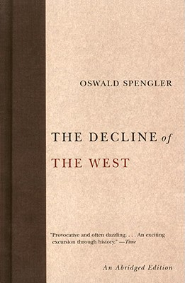 The Decline of the West - Spengler, Oswald, and Atkinson, Charles Francis (Translated by), and Werner, Helmut, Pro