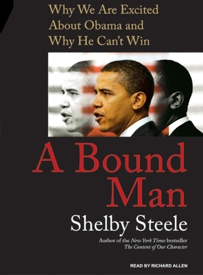 A Bound Man: Why We Are Excited about Obama and Why He Can't Win - Steele, Shelby, and Allen, Richard, Professor (Read by)