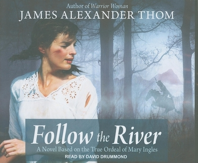 Follow the River - Thom, James Alexander, and Drummond, David (Read by)